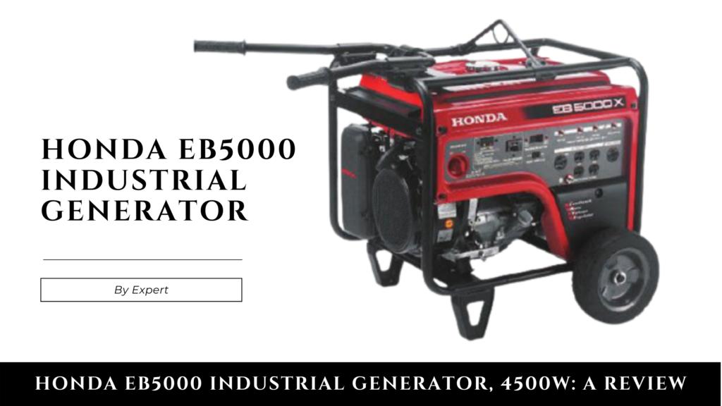 HONDA EB5000 Industrial Generator, 4500W: A Review
