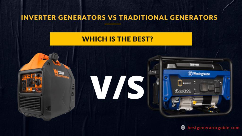 Inverter Generators Vs Traditional Generators – (Expert Advice)